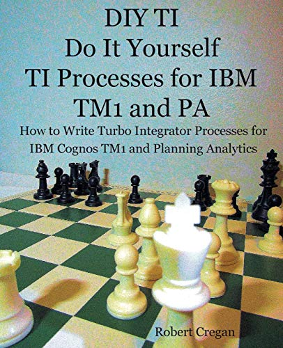 DIY TI Do It Yourself TI Processes for IBM TM1 and PA: How to Write Turbo Integrator Processes for IBM Cognos TM1 and Planning Analytics