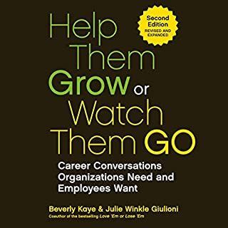 Help Them Grow or Watch Them Go     Career Conversations Organizations Need and Employees Want              By:                                                                                                                                 Beverly Kaye,                                                                                        Julie Winkle Giulioni                               Narrated by:                                                                                                                                 Natalie Hoyt                      Length: 2 hrs and 53 mins     12 ratings     Overall 4.0