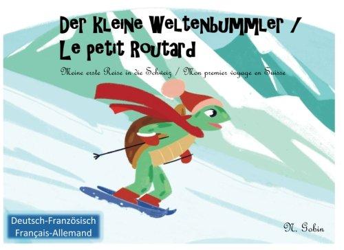 Der kleine Weltenbummler in der Schweiz / Le petit Routard en Suisse | Zweisprachiges Kinderbuch / Livre bilingue pour enfants: Deutsch - Franzoesisch ... Weltenbummler / Le petit Routard, Band 2)