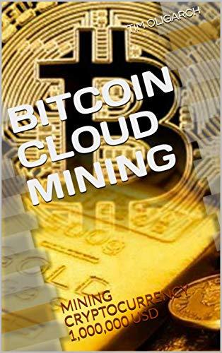 BITCOIN CLOUD MINING: MINING CRYPTOCURRENCY 1,000,000 USD (English Edition)