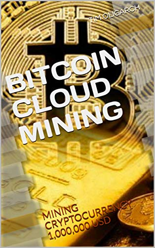 BITCOIN CLOUD MINING: MINING CRYPTOCURRENCY 1,000,000 USD (English Edition)