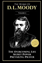 The Works of D. L. Moody, Vol 1: Overcoming Life, Secret Power, Prevailing Prayer (Volume 1)