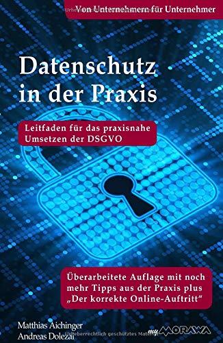 Datenschutz in der Praxis: Leitfaden für das praxisnahe Umsetzen der DSGVO mit über 60 Tipps aus der Praxis für die Praxis: Leitfaden für das ... der DSGVO von Unternehmern für Unternehmer