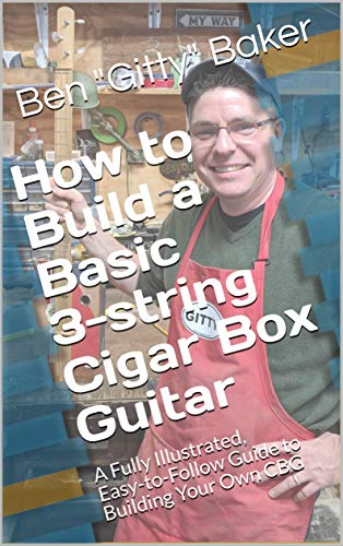 How to Build a Basic 3-String Cigar Box Guitar: A Fully Illustrated, Easy-to-Follow Guide to Building Your Own CBG (Cigar Box Instrument Building Book 1) (English Edition)
