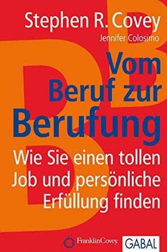 Vom Beruf zur Berufung: Wie Sie einen tollen Job und persönliche Erfüllung finden (Dein Business)