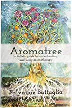 Aromatree: A Holistic Guide to Understanding and Using Aromatherapy