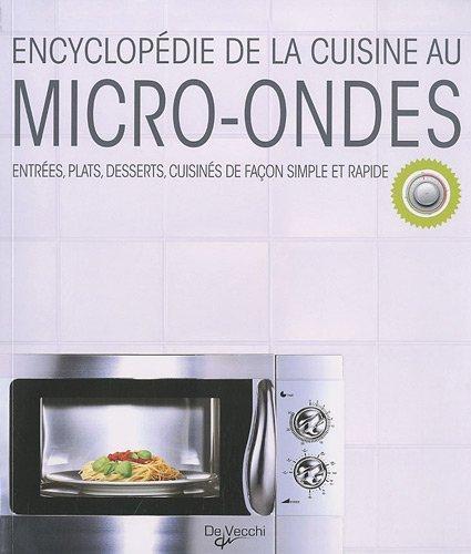 Encyclopédie de la cuisine au micro-ondes: Entrées, plats, desserts, cuisinés de façon simple et rapide