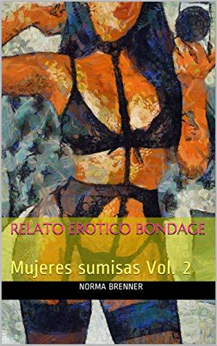 Relato Erotico BONDAGE: Mujeres sumisas Vol. 2 de Norma Brenner