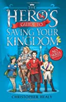 The Hero's Guide to Saving Your Kingdom by CHRISTOPHER HEALY(1905-07-04)