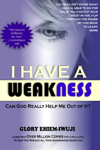 """""""I HAVE A WEAKNESS"""" CAN GOD HELP ME OUT OF IT? (English Edition)"""
