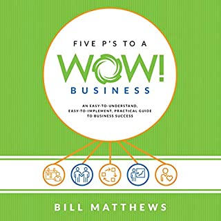 Five P's to a Wow Business                   Written by:                                                                                                                                 Bill Matthews                               Narrated by:                                                                                                                                 Rich Germaine                      Length: 3 hrs and 13 mins     Not rated yet     Overall 0.0