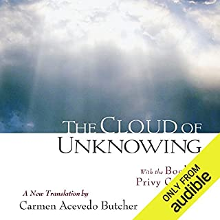 The Cloud of Unknowing: With the Book of Privy Counsel                   By:                                                                                                                                 Carmen Acevedo Butcher (translator)                               Narrated by:                                                                                                                                 James Patrick Cronin                      Length: 5 hrs and 26 mins     10 ratings     Overall 4.7