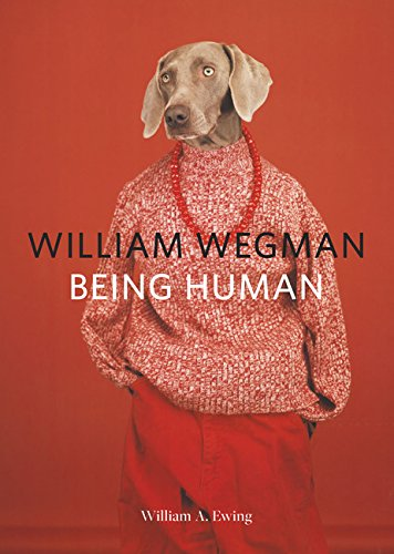 William Wegman: Being Human: (Books for Dog Lovers, Dogs Wearing Clothes, Pet Book)