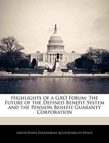Highlights of a Gao Forum: The Future of the Defined Benefit System and the Pension Benefit Guaranty Corporation