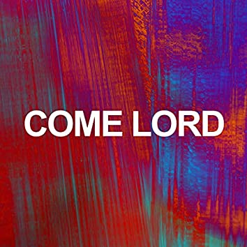 Come Lord