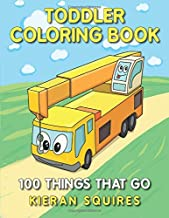 Toddler Coloring Book: 100 Things that Go | An Educational Baby Activity Book with Fun Vehicle Art for Preschool Prep (Toddler Books for Children Ages 1-3) (Early Learning Gifts for Kids) PDF