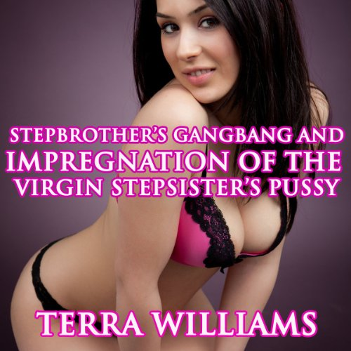 Stepbrother's Gangbang and Impregnation of the Virgin Stepsister's Pussy audiobook cover art