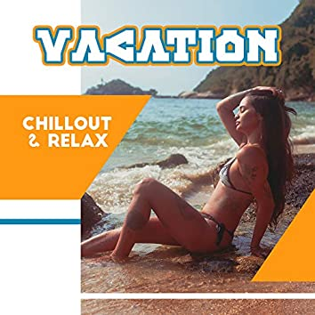 Vacation, Chillout & Relax: Ambient Electronic & Chill Out Holiday Vibes 2019, Best Summer Anthems for Your Dream Vacation Time