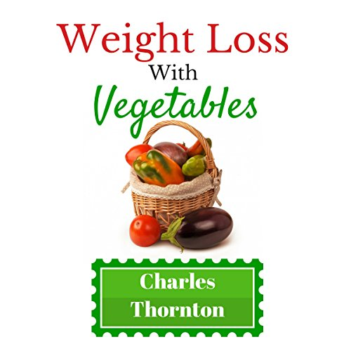 Weight Loss with Vegetables: The Truth audiobook cover art