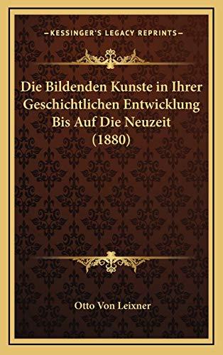 Die Bildenden Kunste in Ihrer Geschichtlichen Entwicklung Bis Auf Die Neuzeit (1880)
