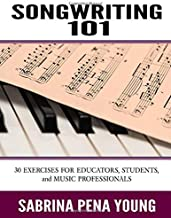 Songwriting 101: 30 Exercises for Educators, Students, and Music Professionals