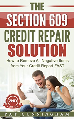 The Section 609 Credit Repair Solution: How to Remove All Negative Items...