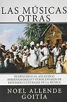 Las músicas otras / Afrodiasporic musics: Puerto Rico, el atlantico afro-diasporico y otros ensayos de Estudios culturales de la musica