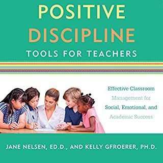 Positive Discipline Tools for Teachers     Effective Classroom Management for Social, Emotional, and Academic Success              By:                                                                                                                                 Jane Nelsen,                                                                                        Kelly Gfroerer                               Narrated by:                                                                                                                                 Virginia Wolf                      Length: 7 hrs and 33 mins     48 ratings     Overall 4.6