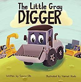 The Little Gray Digger : (Construction Books For Kids, Children's New Experiences Books, Family Read Aloud Books, Toddler Truck Book) by [Sonica  Ellis, Harriet  Rodis]