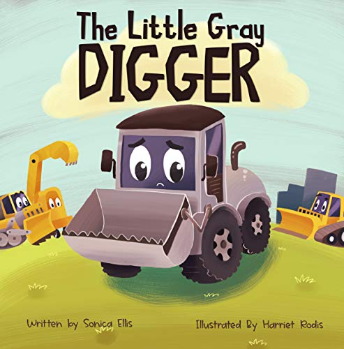 The Little Gray Digger : A children's construction book about self-love, friendship, diversity and inclusion by [Sonica  Ellis, Harriet  Rodis]