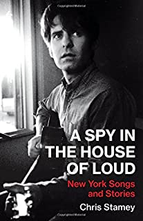 A Spy in the House of Loud: New York Songs and Stories