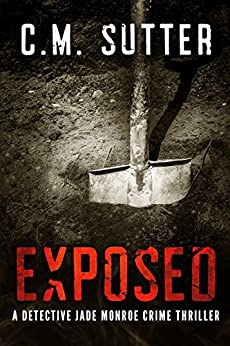 Exposed: A Riveting Revenge Thriller (Detective Jade Monroe Crime Thriller Book 5) by [C.M. Sutter]