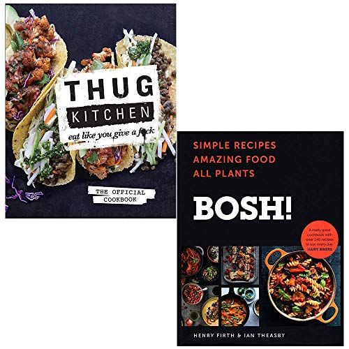 Thug Kitchen Eat Like You Give a F**k By Thug Kitchen & BOSH Simple recipes By Henry Firth, Ian Theasby 2 Books Collection Set