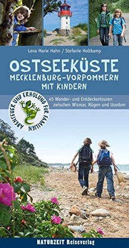 Ostseeküste Mecklenburg-Vorpommern mit Kindern: 55 Wander- und Entdeckertouren zwischen Wismar, Rügen und Usedom (Abenteuer und Erholung für Familien)
