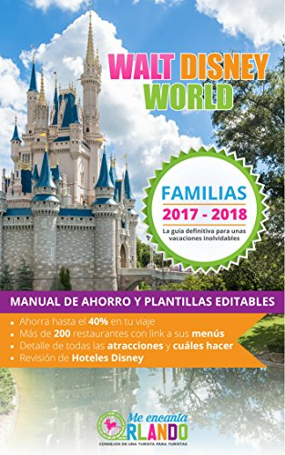 Walt Disney World para familias 2017-2018: Manual de ahorro y plantillas editables