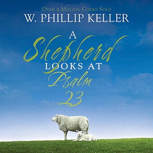 A Shepherd Looks at Psalm 23                   By:                                                                                                                                 W. Phillip Keller                               Narrated by:                                                                                                                                 Maurice England                      Length: 3 hrs and 43 mins     266 ratings     Overall 4.8