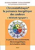 Chromatothérapie, la puissance énergétique des couleurs 'Méthode Agrapart' : Le pouvoir des rayonnements électromagnétiques de la lumière visible