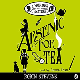 Arsenic for Tea     A Murder Most Unladylike Mystery              By:                                                                                                                                 Robin Stevens                               Narrated by:                                                                                                                                 Gemma Chan                      Length: 6 hrs and 10 mins     99 ratings     Overall 4.7