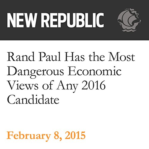 Rand Paul Has the Most Dangerous Economic Views of Any 2016 Candidate audiobook cover art