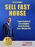Sell Fast House: Come Vendere Il Tuo Immobile Entro 30 Giorni Con Il Metodo SFH...