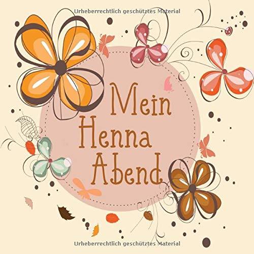 Mein Henna Abend: Gästebuch I Erinnerungsalbum für die Henna Nacht zum selbst gestalten I Blumen...