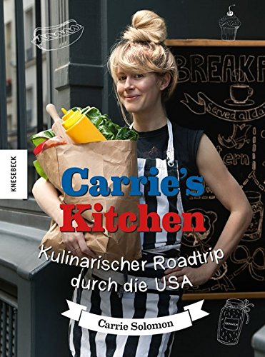 Carrie's Kitchen: Kulinarischer Roadtrip durch die USA