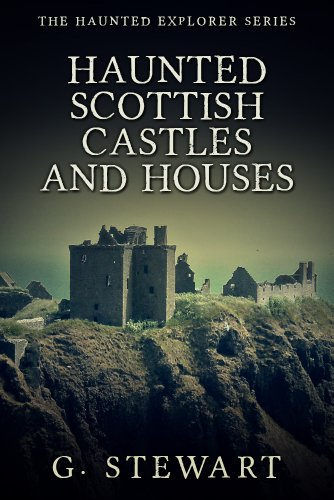 Haunted Scottish Castles and Houses (The Haunted Explorer Series) by [G Stewart]