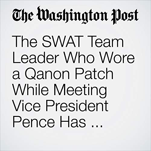 The SWAT Team Leader Who Wore a Qanon Patch While Meeting Vice President Pence Has Been Disciplined audiobook cover art