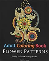 Flower Patterns: Adult Coloring Book; 50 Gorgeous, Stress Relieving Henna Flower Designs (Hobby Habitat Coloring Books)