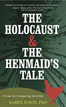 The Holocaust and the Henmaid's Tale: A Case for Comparing Atrocities by [Karen Davis]