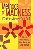 Methods of Madness: 100 Writers Discuss Their Craft
