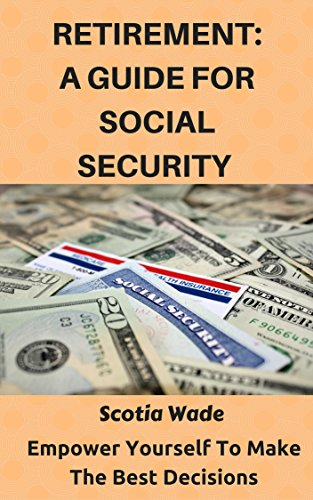 Retirement: A Guide For Social Security: Empower Yourself To Make The Best Decisions (English Edition) PDF Books