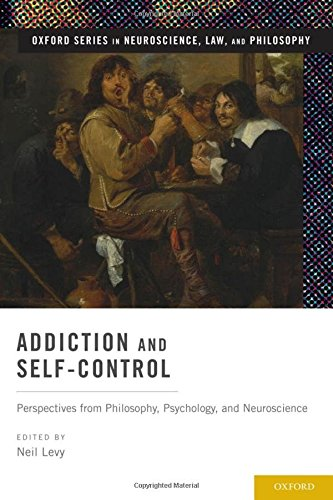 Addiction and Self-Control: Perspectives from Philosophy, Psychology, and Neuroscience (Oxford Series in Neuroscience, L
