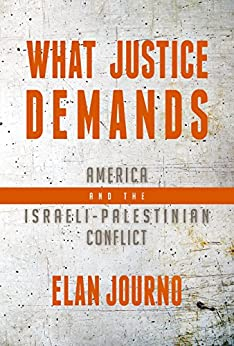 What Justice Demands: America and the Israeli-Palestinian Conflict by [Elan Journo]